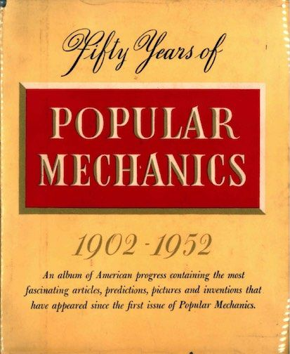 Fifty Years of Popular Mechanics 1902–1952 edited by Edward L. Throm; 1951.
