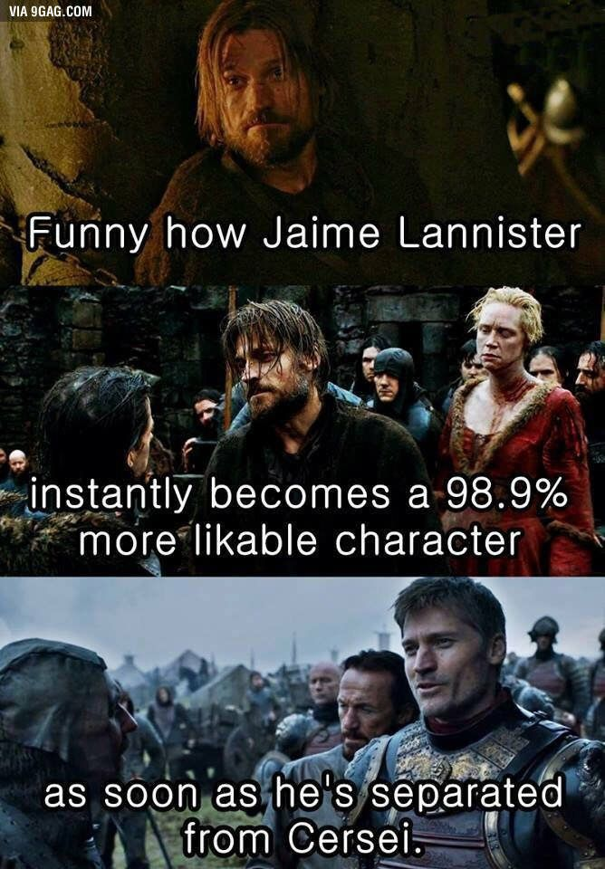 Well, and a 99.46% more likeable character when he's with Brienne of Tarth.