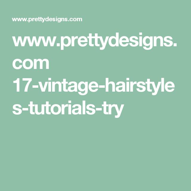 www.prettydesigns.com 17-vintage-hairstyles-tutorials-try