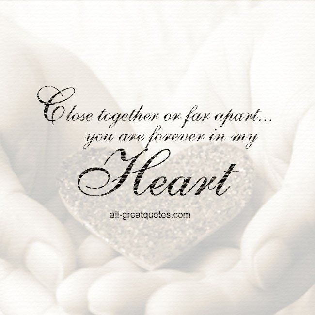 Close together or far apart you are forever in my heart   all-greatquotes.com #Love #Quotes #Grief