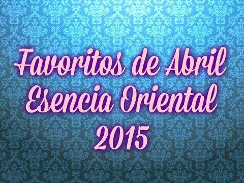 FAVORITOS DE ABRIL - ESENCIA ORIENTAL 2015 - YouTube