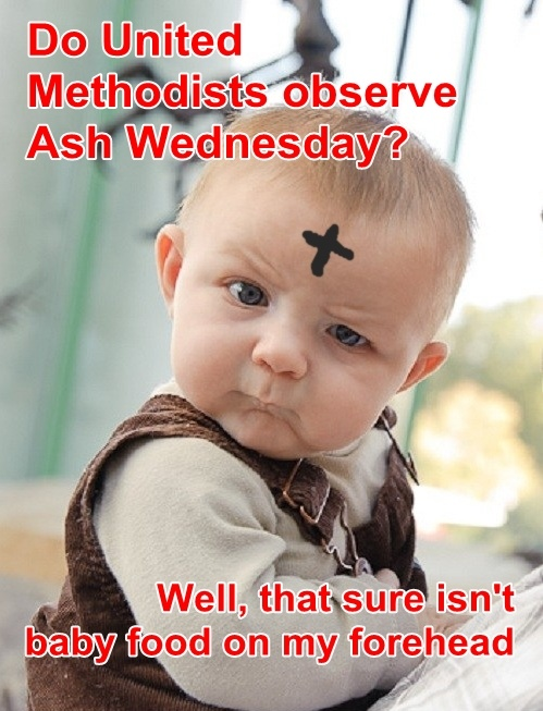 Do United Methodist observe Ash Wednesday? Well, that sure