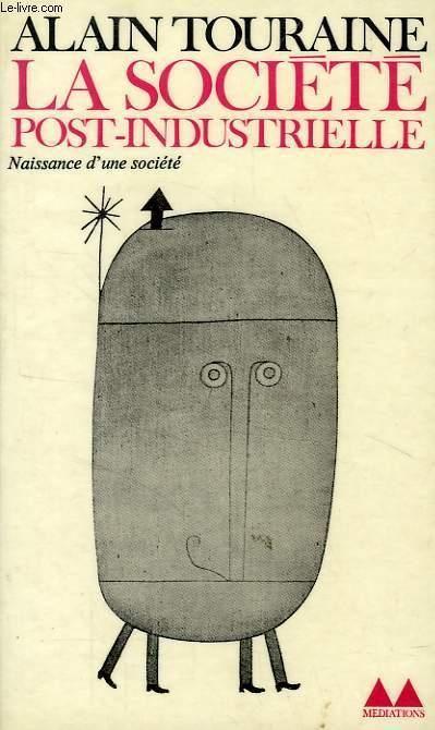 La société post-industrielle / Alain Touraine.-- París : Éditions Denoël, cop. 1969 en http://absysnet.bbtk.ull.es/cgi-bin/abnetopac?TITN=393096