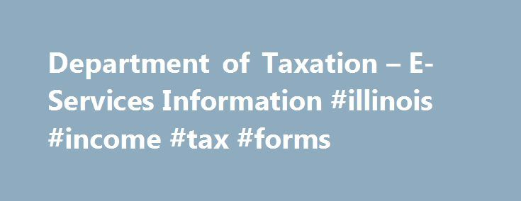 Department of Taxation – E-Services Information #illinois #income #tax #forms http://income.remmont.com/department-of-taxation-e-services-information-illinois-income-tax-forms/  #tax efile # E-Services Information E-File Individual Income Tax Returns The State of Hawaii is a participant in an Internal Revenue Service program that allows taxpayers to electronically file their federal and state income tax returns using approved tax preparation software or authorized tax professionals…