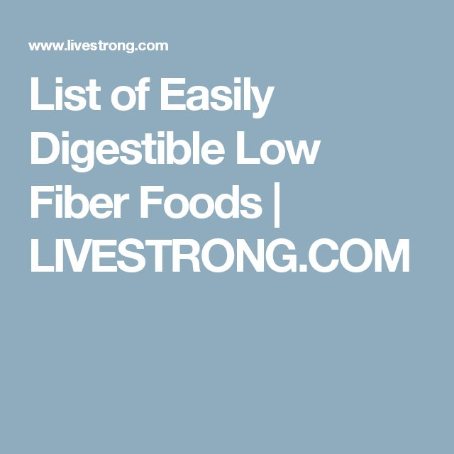 List of Easily Digestible Low Fiber Foods | LIVESTRONG.COM