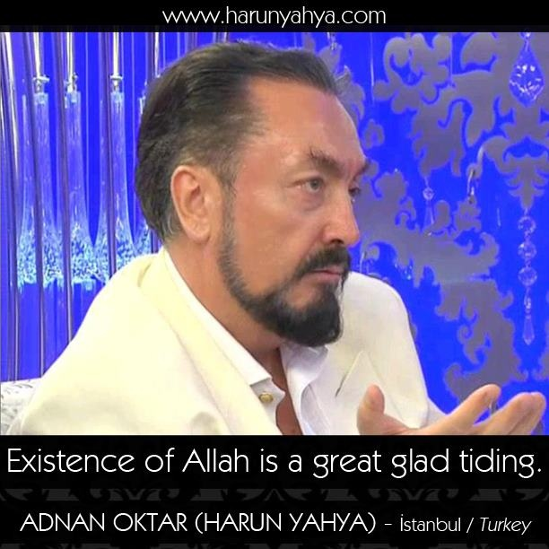 """""""Existence of Allah is a great glad tiding"""" http://harunyahya.com, http://en.a9.com.tr/"""