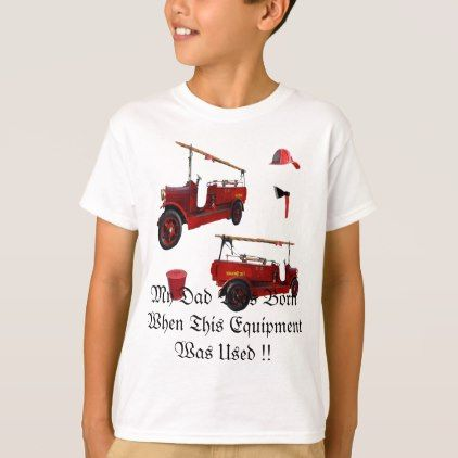 Dad Was Born When Old Fire Equipment Was Used T-Shirt - red gifts color style cyo diy personalize unique