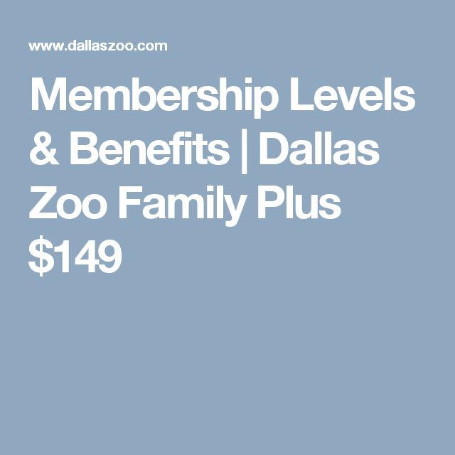 Membership Levels & Benefits | Dallas Zoo  Family Plus   $149   FAMILY-PLUS – $149  Free admission for two NAMED adults in the same household, up to six of your children or grandchildren under 18, plus one guest every visit.