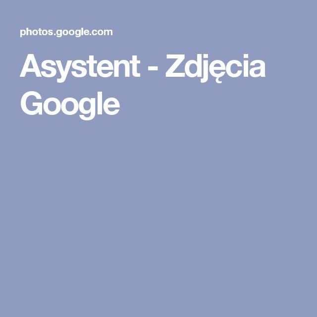 Asystent - Zdjęcia Google