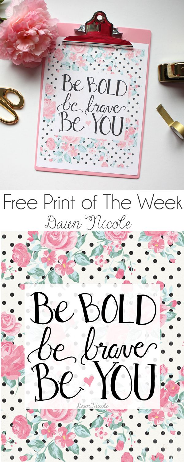 Free Print of the Week! Be Bold, Be Brave, Be You   bydawnnicole.com