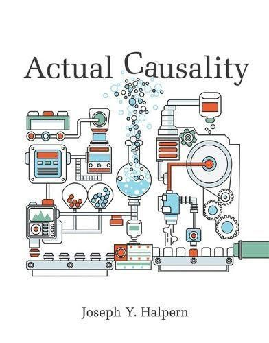 """Actual Causality (MIT Press):   Causality plays a central role in the way people structure the world; we constantly seek causal explanations for our observations. But what does it even mean that an event C /i""""actually caused"""" event E/i? The problem of defining actual causation goes beyond mere philosophical speculation. For example, in many legal arguments, it is precisely what needs to be established in order to determine responsibility. The philosophy literature has been struggling w..."""