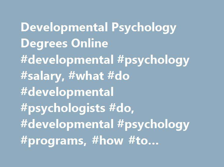 Developmental Psychology Degrees Online #developmental #psychology #salary, #what #do #developmental #psychologists #do, #developmental #psychology #programs, #how #to #become #a #developmental #psychologist # http://loan-credit.nef2.com/developmental-psychology-degrees-online-developmental-psychology-salary-what-do-developmental-psychologists-do-developmental-psychology-programs-how-to-become-a-developmental-psych/  # Developmental Psychology Degrees & Careers (found programs from 293…