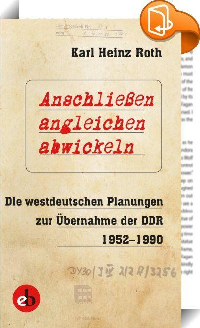Anschließen, angleichen, abwickeln    :  Roth erläutert die Planungen, die die beiden wichtigsten westdeutschen Institutionen, die mit der Vorbereitung der Wiedervereinigung befasst waren und die direkt den jeweiligen Bundesregierungen zuarbeiteten - der »Forschungsbeirat für Fragen der Wiedervereinigung Deutschlands« und die »Forschungsstelle für gesamtdeutsche wirtschaftliche und soziale Fragen« - von 1952 bis 1990 entwickelt haben. Anhand des verfügbaren Aktenbestandes dieser Einric...