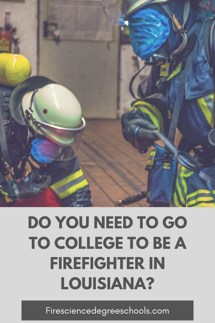 Do You Need To Go To College To Be A Firefighter In Louisiana Master Degree Programs Firefighter School Becoming A Firefighter