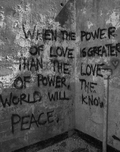 When the power of love is greater than the love of power the world will know peace.