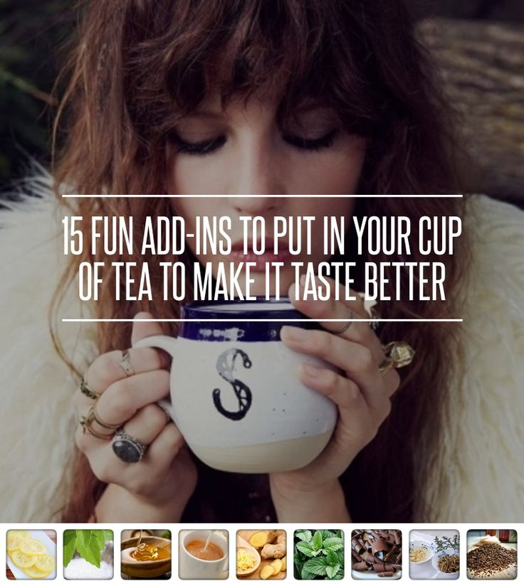 15 Fun #Add-Ins to Put in Your Cup of Tea to Make It Taste Better ...