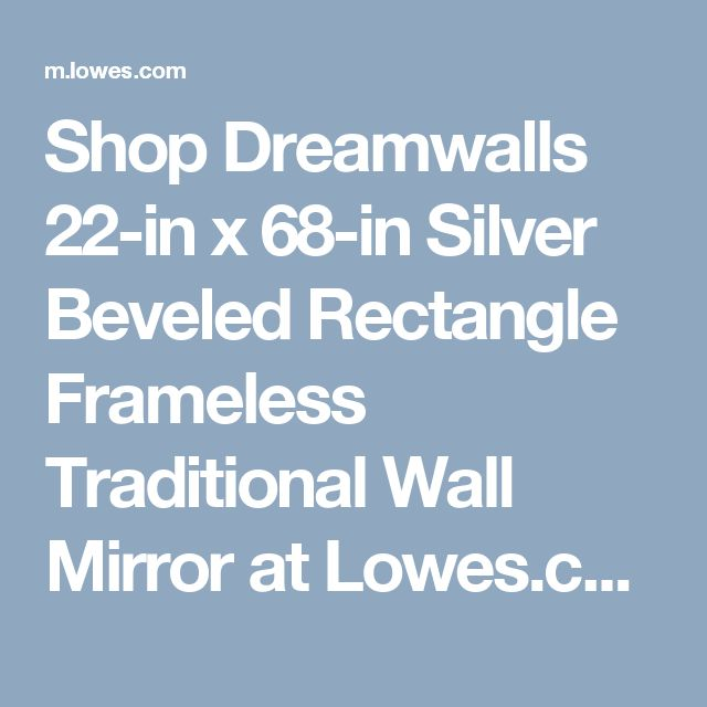 Shop Dreamwalls 22-in x 68-in Silver Beveled Rectangle Frameless Traditional Wall Mirror at Lowes.com