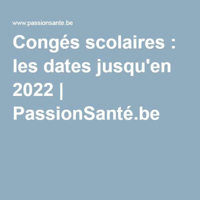 Congés scolaires : les dates jusqu'en 2022   PassionSanté.be