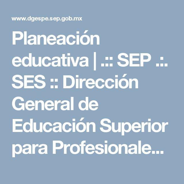 Planeación educativa | .:: SEP .:. SES :: Dirección General de Educación Superior para Profesionales de la Educación ::.