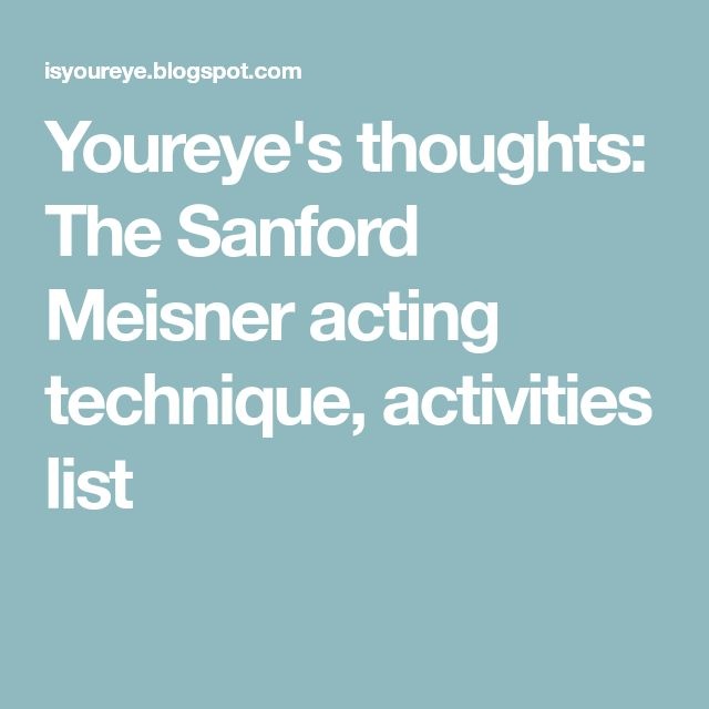 Youreye's thoughts: The Sanford Meisner acting technique, activities list