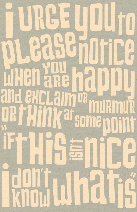 happy.Thoughts, Life Quotes, Famous Quotes, Inspiration, Kurtvonnegut, Happy, Wisdom, Notice, Kurt Vonnegut