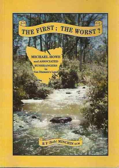The First; the Worst? Michael Howe and associated bushrangers in Van Diemen's Land