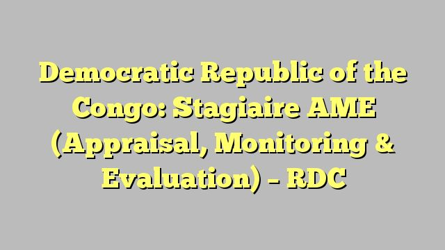 Democratic Republic of the Congo: Stagiaire AME (Appraisal, Monitoring & Evaluation) - RDC