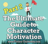 Fiction University: The Ultimate Guide to Character Motivation (Part 2...