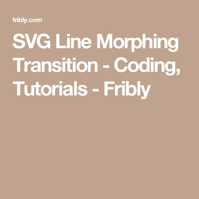 SVG Line Morphing Transition - Coding, Tutorials - Fribly