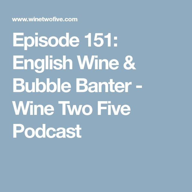 Episode 151: English Wine & Bubble Banter - Wine Two Five Podcast