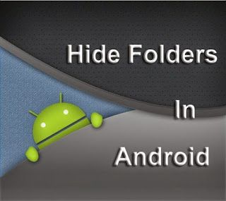 HOW TO HIDE FOLDERS AND FILES ON YOUR ANDROID DEVICE
