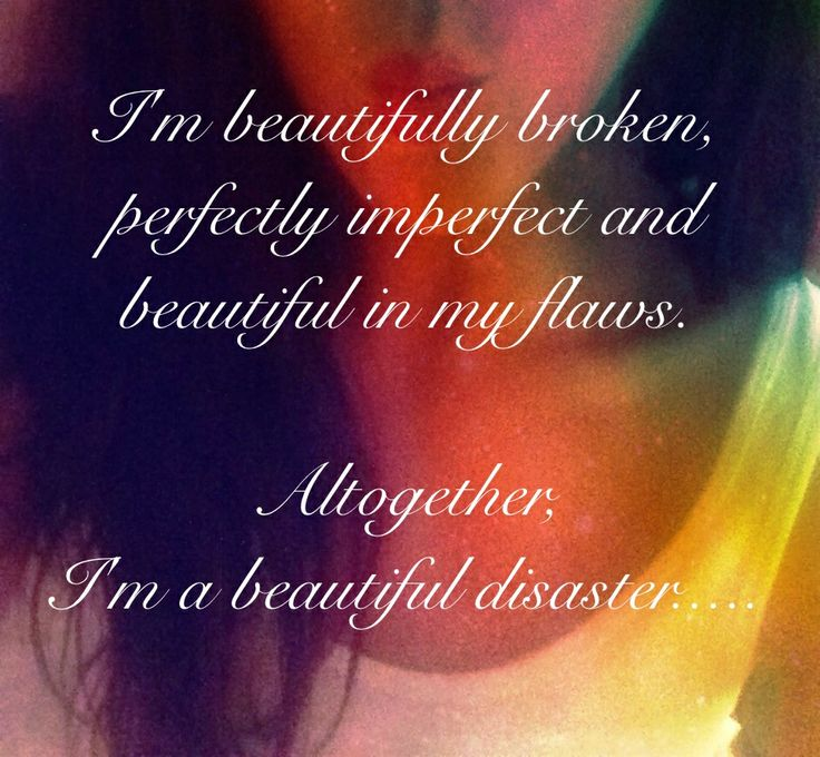 Messed Up Life Quotes: Quote I'm Beautifully Broken, Perfectly Imperfect And