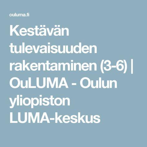 Kestävän tulevaisuuden rakentaminen (3-6) | OuLUMA - Oulun yliopiston LUMA-keskus