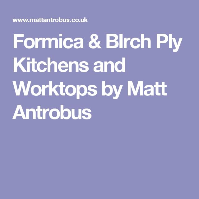 Formica & BIrch Ply Kitchens and Worktops by Matt Antrobus