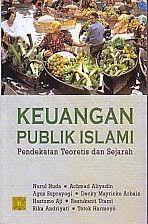 KEUANGAN PUBLIK ISLAM PENDEKATAN TEORITIS DAN SEJARAH – Nurul huda