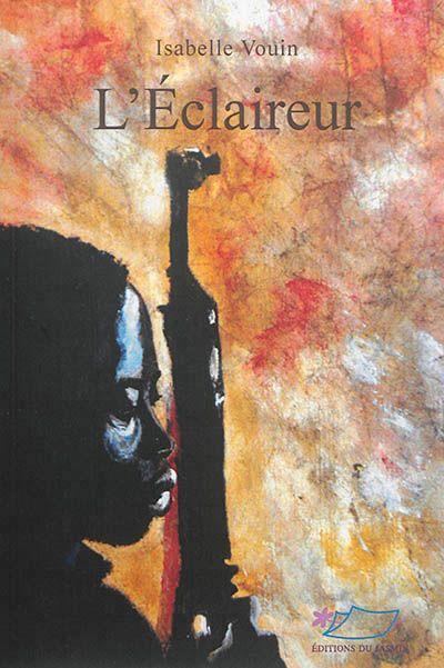 L'éclaireur d'Isabelle Vouin, édition du Jasmin. Combattre avec les mots ou avec les armes ? Voici le dilemme auquel est confronté Aman, héritier du don de conter, lorsqu'éclate la guerre civile en Somalie.
