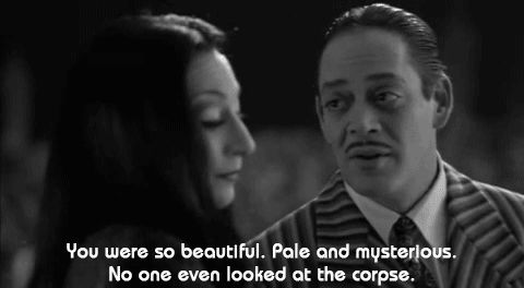 """""""You were so beautiful. Pale and mysterious... No one even looked at the corpse."""" - Gomez"""