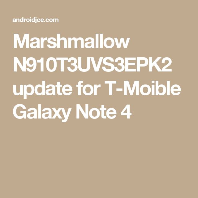 Marshmallow N910T3UVS3EPK2 update for T-Moible Galaxy Note 4