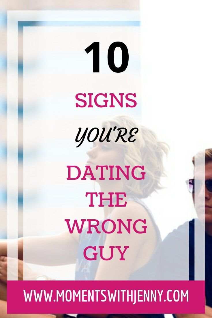 How to know you are dating the wrong guy