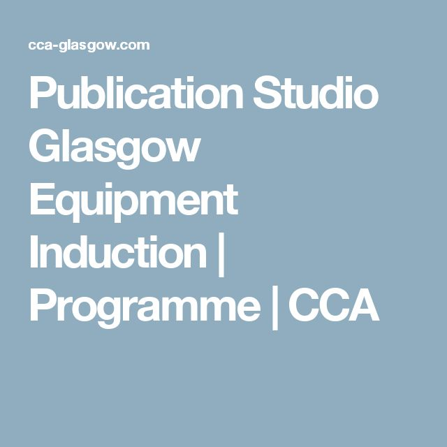 Publication Studio Glasgow Equipment Induction |  Programme | CCA
