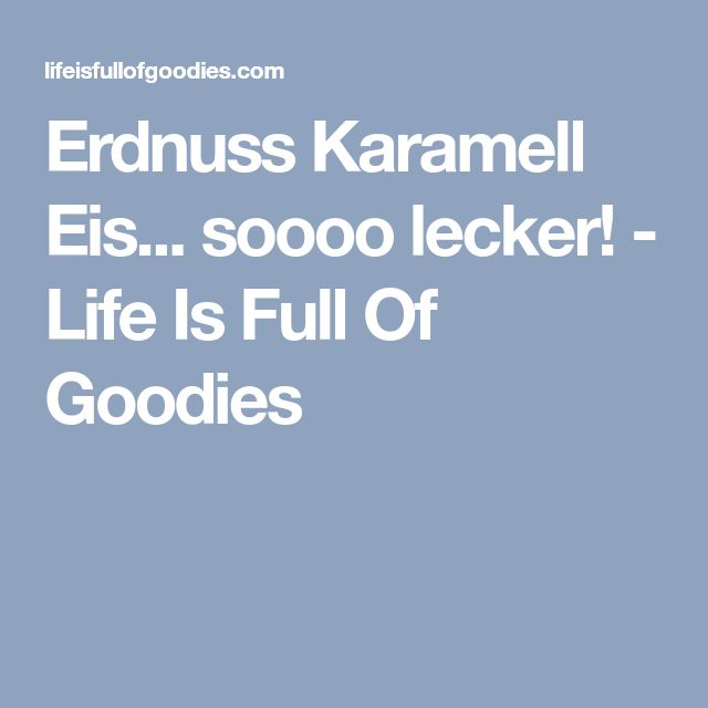 Erdnuss Karamell Eis... soooo lecker! - Life Is Full Of Goodies