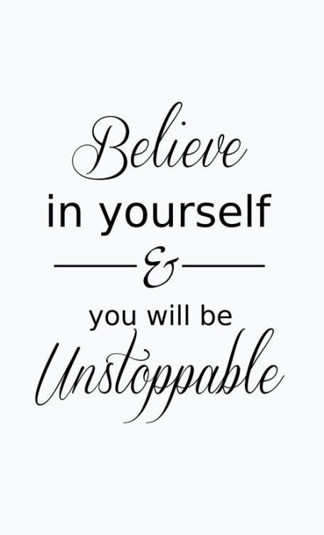 Believe in yourself & you will be unstoppable!