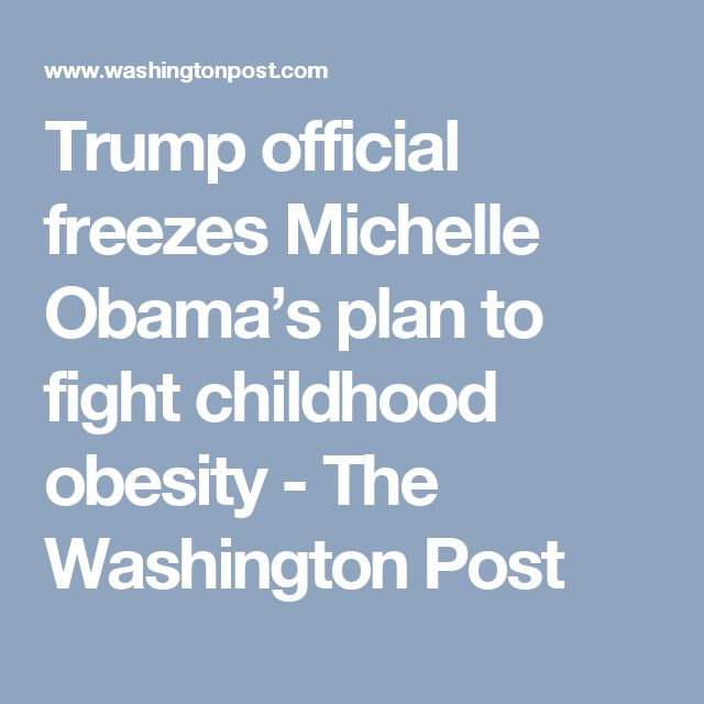 Trump official freezes Michelle Obama's plan to fight childhood obesity - The Washington Post