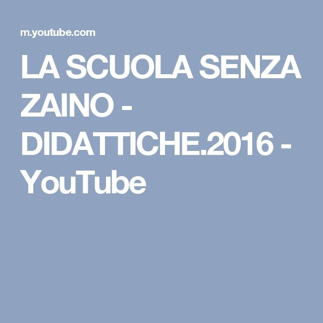 LA SCUOLA SENZA ZAINO  - DIDATTICHE.2016 - YouTube