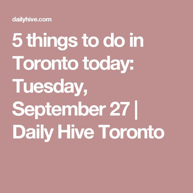 5 things to do in Toronto today: Tuesday, September 27 | Daily Hive Toronto