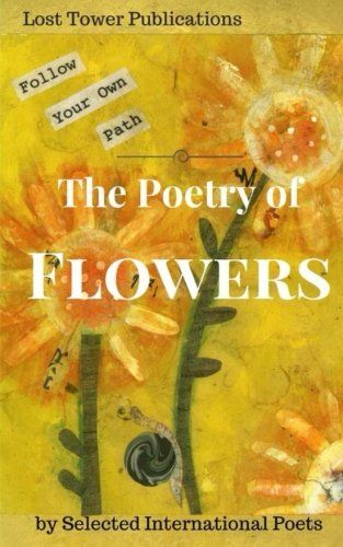 The Poetry of Flowers by Selected Internal Poets https://www.amazon.co.uk/dp/1539511065/ref=cm_sw_r_pi_dp_x_DmtbybDYKW80K