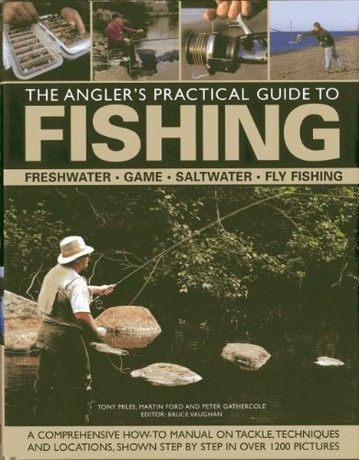 The Angler's Practical Guide to Fishing: Freshwater - Game - Satlwater - Fly Fishing