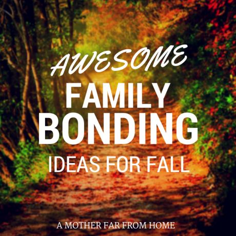 10 Family Bonding Ideas for Fall (and how one word can make or break your season) - A Mother Far from Home