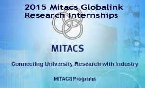 2015 Mitacs Globalink Research Internships for Undergraduates in Canada, and applications are submitted till 18th June 2014. Mitacs Globalink is offering Research Internships for undergraduate students from around the world. Internships are provided to experience Canada as a leading destination for research & innovation. - See more at: http://www.scholarshipsbar.com/2015-mitacs-globalink-research-internships.html#sthash.Qdzy5yku.dpuf
