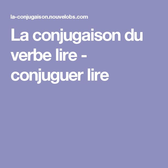 La conjugaison du verbe lire - conjuguer lire